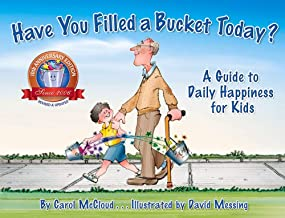 Have You Filled a Bucket Today?: A Guide to Daily Happiness for Kids (Bucketfilling Books): A Guide to Daily Happiness for...