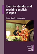 Identity, Gender and Teaching English in Japan (New Perspectives on Language and Education Book 47)