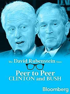 Clinton and Bush Peer to Peer: The David Rubenstein Show - Bloomberg