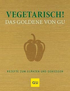 Vegetarisch! Das Goldene von GU: Rezepte zum Glänzen und Ge