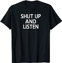 Funny, Shut Up And Listen, Joke Sarcastic Family T-Shirt