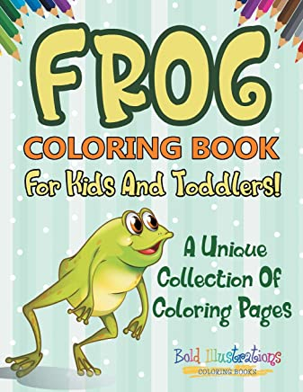 Frog Coloring Book For Kids And Toddlers! A Unique ...