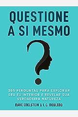 Questione a Si Mesmo: 365 Perguntas Para Explorar Seu Eu Interior e Revelar Sua Verdadeira Natureza (Domine Sua Mente, Transforme Sua Vida) eBook Kindle
