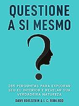 Questione a Si Mesmo: 365 Perguntas Para Explorar Seu Eu Interior e Revelar Sua Verdadeira Natureza (Domine Sua Mente, Tra...