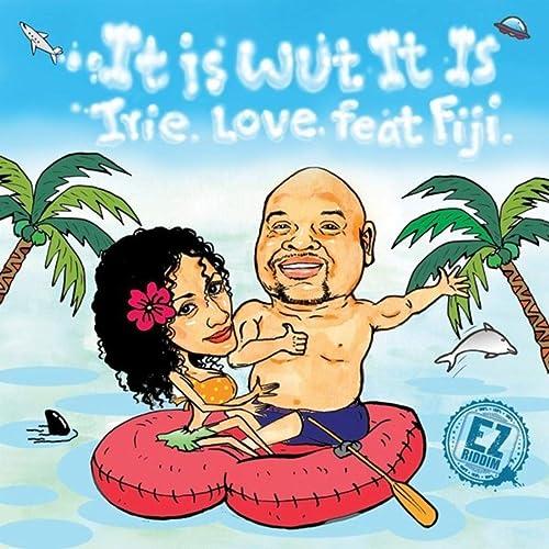 It Is Wut It Is (Karaoke Version) by Irie Love & Fiji on Amazon