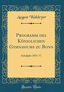 Programm Des Königlichen Gymnasiums Zu Bonn: Schuljahr 1876-77 (Classic Reprint) (German Edition)