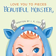 Love You to Pieces, Beautiful Monster: A Literal Tale for Parents and their Monsters (Big Heart, Little Laughs)