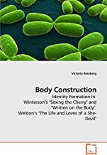 """Body Construction: Identity Formation In Winterson?s """"Sexing the Cherry"""" and """"Written on the Body"""", Weldon?s """"The Life and..."""