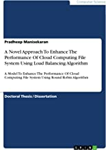 A Novel Approach To Enhance The Performance Of Cloud Computing File System Using Load Balancing Algorithm: A Model To Enhance The Performance Of Cloud ... Round Robin Algorithm (English Edition)