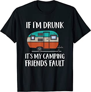 Funny Camping Shirt If Im Drunk Its My Camping Friends Fault T-Shirt