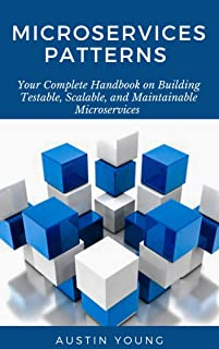 Microservices Patterns: Your Complete Handbook on Building Testable, Scalable, and Maintainable Microservices (English Edition)