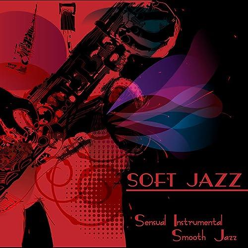 Soft Jazz - Sensual Instrumental Smooth Jazz Guitar & Sax Relaxing