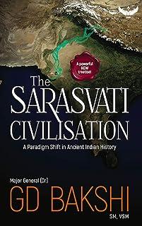 The Sarasvati Civilisation: A Paradigm Shift in Ancient Indian History