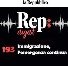 Immigrazione, l'emergenza continua: Rep Digest 193