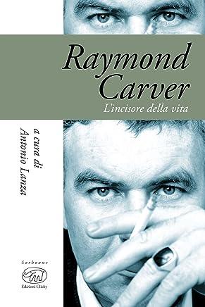 Raymond Carver: Lincisore della vita (Sorbonne - Biografie)