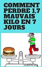 COMMENT PERDRE 1 7 MAUVAIS KILO TOUS LES JOURS