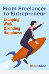 From Freelancer to Entrepreneur: Escaping work and finding happiness Kindle Edition