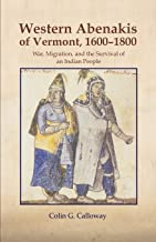 The Western Abenakis of Vermont, 1600–1800: War, Migration, and the Survival of an Indian People (The Civilization of the American Indian Series)