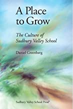 A Place to Grow: The Culture of Sudbury Valley School