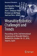 Wearable Robotics: Challenges and Trends: Proceedings of the 2nd International Symposium on Wearable Robotics, WeRob2016, October 18-21, 2016, Segovia, Spain (Biosystems & Biorobotics Book 16)