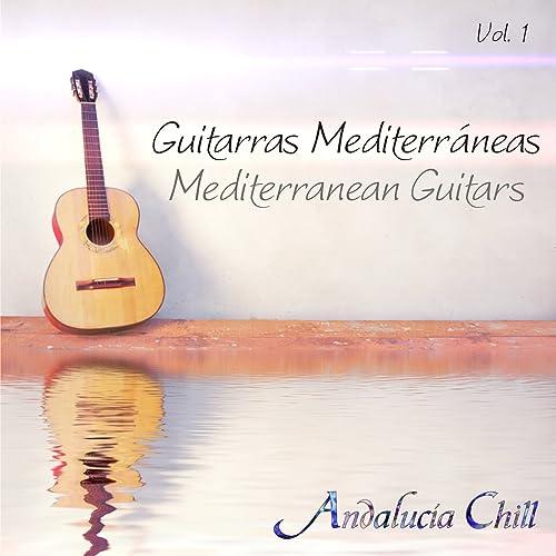 Andalucía Chill - Guitarras Mediterráneas / Mediterranean Guitars - Vol. 1