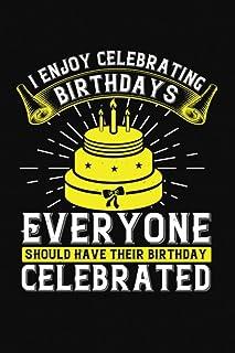 I Enjoy Celebrating Birthdays Everyone Should Have Their Birthday Celebrated: Happy Birthday-Bible Study Journal: A Creati...