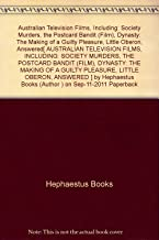[ { { Australian Television Films, Including: Society Murders, the Postcard Bandit (Film), Dynasty: The Making of a Guilty Pleasure, Little Oberon, Answered } } ] By Hephaestus Books( Author ) on Sep-11-2011 [ Paperback ]