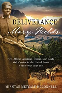 Deliverance Mary Fields, First African American Woman Star Route Mail Carrier in the United States: A Montana History (Huzzah Publishing)
