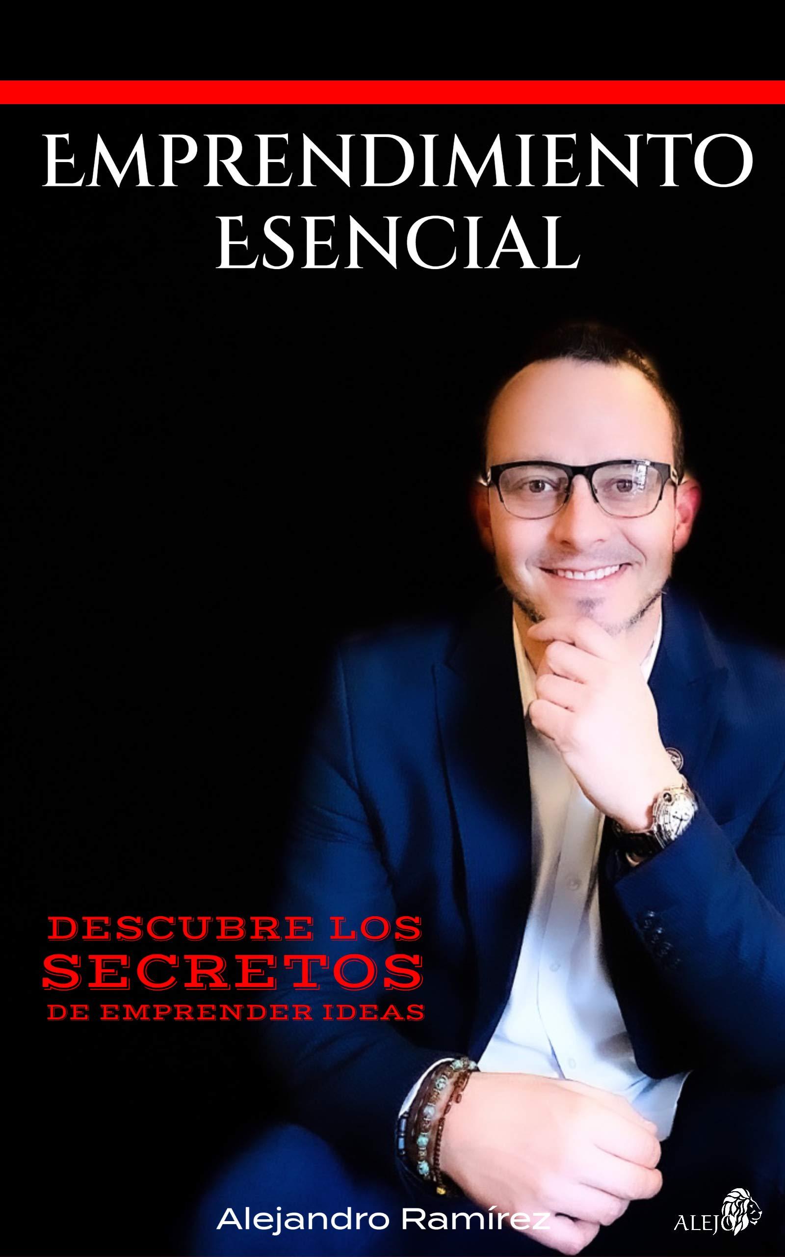 Emprendimiento Esencial: Descubre los secretos de emprender ideas (Spanish Edition)