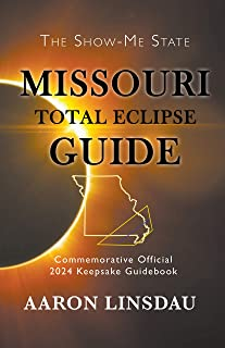 Missouri Total Eclipse Guide: Official Commemorative 2024 Keepsake Guidebook (2024 Total Eclipse State Guide Series) (English Edition)