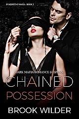 Chained Possession (Dark Mafia Romance Suspense) (D'Agostino Mafia Book 2) Kindle Edition