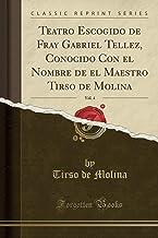 Teatro Escogido de Fray Gabriel Tellez, Conocido Con El Nombre de El Maestro Tirso de Molina, Vol. 4 (Classic Reprint)