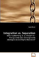 Integration vs. Separation: Martin Luther King, Jr. vs. Malcolm X - Divergierende oder konvergierende Ideologien im Civil Rights Movement? (German Edition)