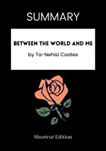 SUMMARY - Between the World and Me by Ta-Nehisi Coates