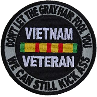 Don't Let The Gray Hair Fool You Vietnam Veteran Patch - 3x3 inch. Embroidered Iron on Patch