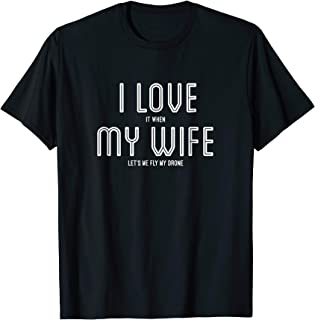 Mens Mens I Love It When My Wife Lets Me Fly My Drone T-shirt