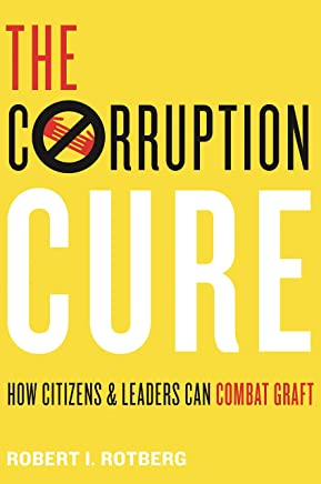 The Corruption Cure: How Citizens and Leaders Can Combat Graft (English Edition)