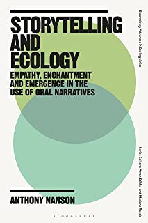 Storytelling and Ecology: Empathy, Enchantment and Emergence in the Use of Oral Narratives