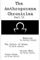 The Anthropocene Chronicles Part II Kindle Edition