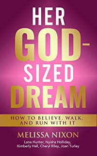 Her God-Sized Dream: How to Believe, Walk, and Run With It