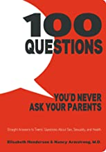 100 Questions You'd Never Ask Your Parents: Straight Answers to Teens' Questions About Sex, Sexuality, and Health