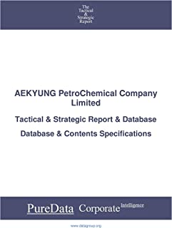 AEKYUNG PetroChemical Company Limited: Tactical & Strategic Database Specifications - Korea perspectives (Tactical & Strategic - South Korea Book 20457)