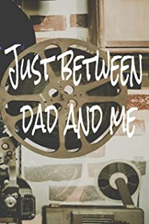 Just Between Dad and Me: The perfect journal with vintage projectors and film reels for letters or notes to your son, daug...