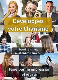 Développez votre Charisme: Comment faire bonne impression et réussir (Développement Personnel) (French Edition)