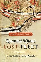 Khubilai Khan's Lost Fleet: In Search of a Legendary Armada
