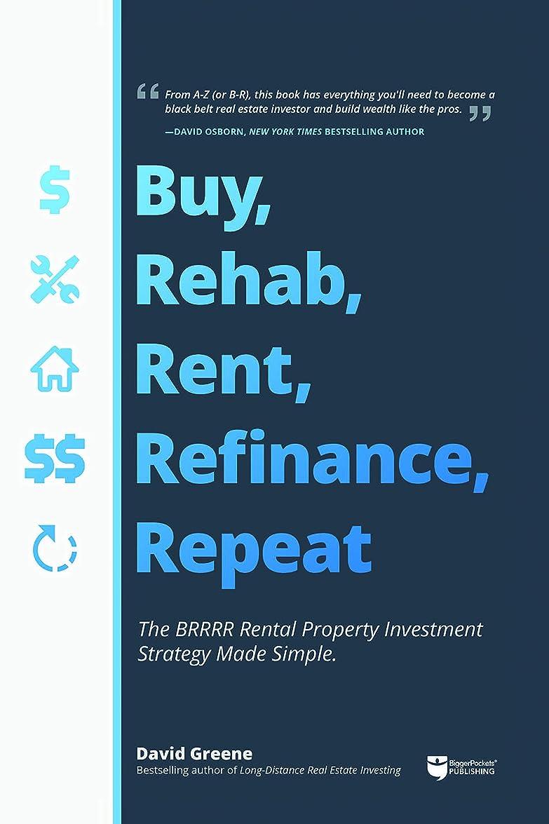 クロールベンチたっぷりBuy, Rehab, Rent, Refinance, Repeat: The BRRRR Rental Property Investment Strategy Made Simple (English Edition)