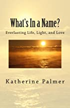 What's In a Name?: Everlasting Life, Light, and Love