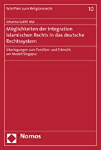 Möglichkeiten der Integration islamischen Rechts in das deutsche Rechtssystem: Überlegungen zum Familien- und Erbrecht am Modell Singapur (Schriften zum Religionsrecht 10) (German Edition)