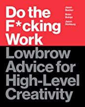 Do the F*cking Work: Lowbrow Advice for High-Level Creativity Book PDF