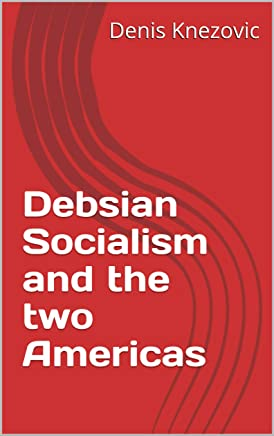 Debsian Socialism and the two Americas (English Edition)